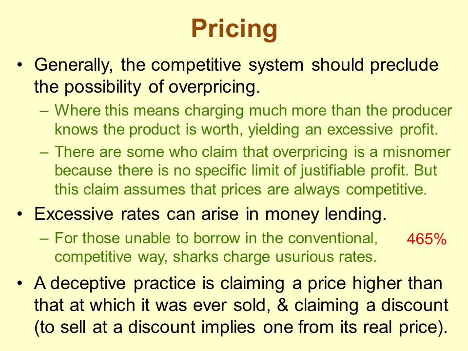 Pricing Generally, the competitive system should preclude the possibility of overpricing. –Where this means charging much more than the producer knows