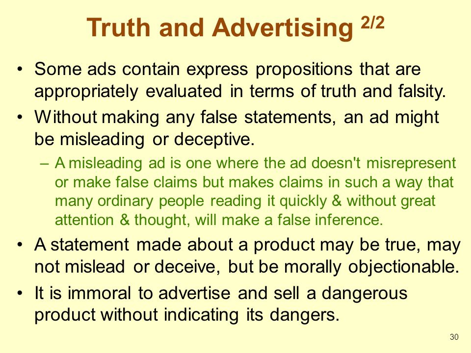 Truth and Advertising 2/2 Some ads contain express propositions that are appropriately evaluated in terms of truth and falsity. Without making any fal