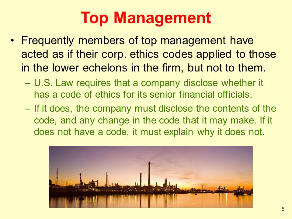 Top Management Frequently members of top management have acted as if their corp. ethics codes applied to those in the lower echelons in the firm, but