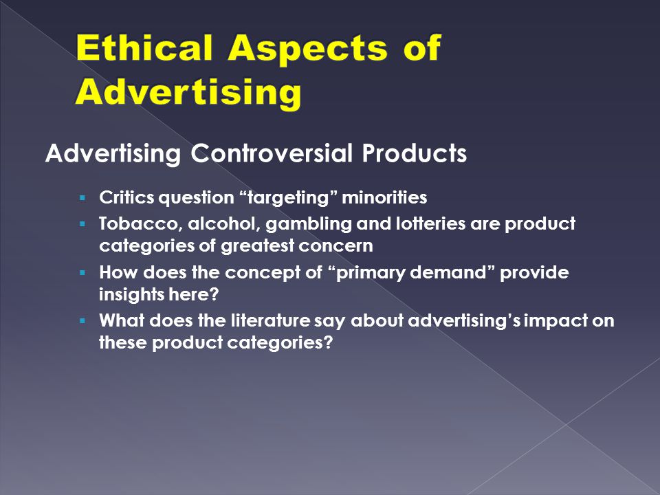 "Advertising Controversial Products  Critics question ""targeting"" minorities  Tobacco, alcohol, gambling and lotteries are product categories of grea"
