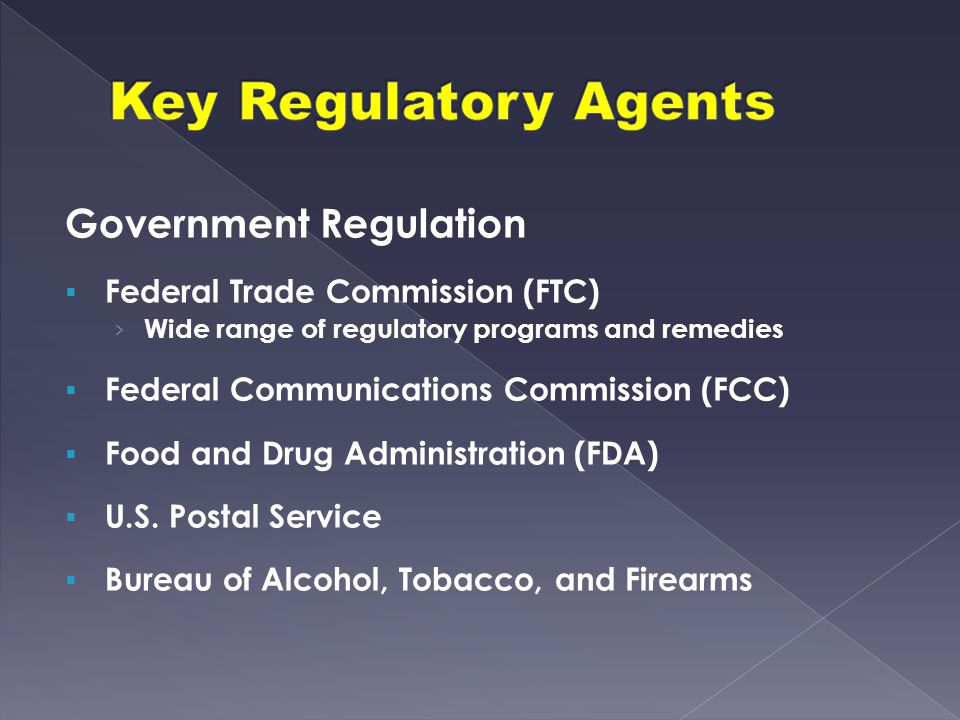 Government Regulation  Federal Trade Commission (FTC) › Wide range of regulatory programs and remedies  Federal Communications Commission (FCC)  Fo