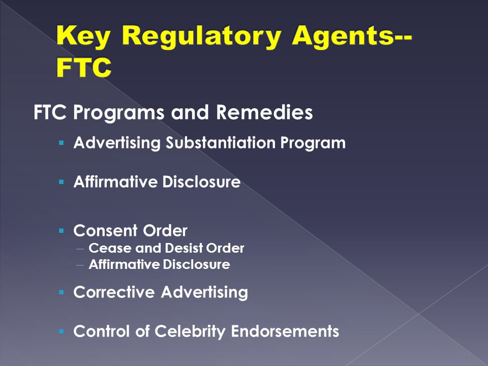 FTC Programs and Remedies  Advertising Substantiation Program  Affirmative Disclosure  Consent Order – Cease and Desist Order – Affirmative Disclos