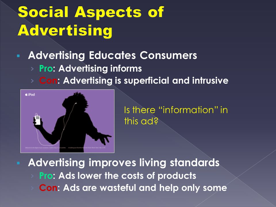  Advertising Educates Consumers › Pro: Advertising informs › Con: Advertising is superficial and intrusive  Advertising improves living standards ›
