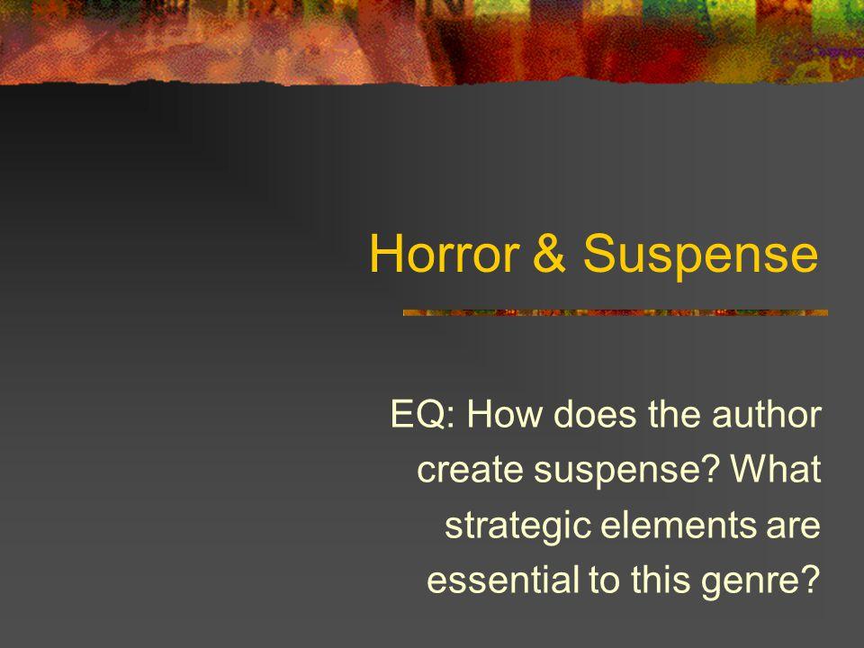 Horror & Suspense EQ: How does the author create suspense? What strategic elements are essential to this genre?