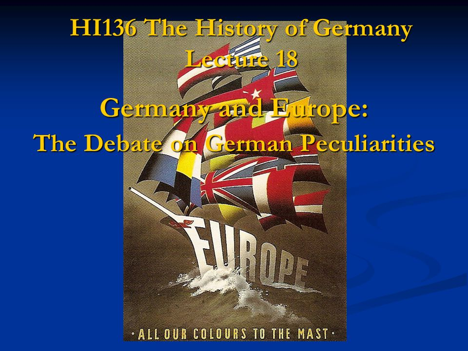 HI136 The History of Germany Lecture 18 Germany and Europe: The Debate on German Peculiarities