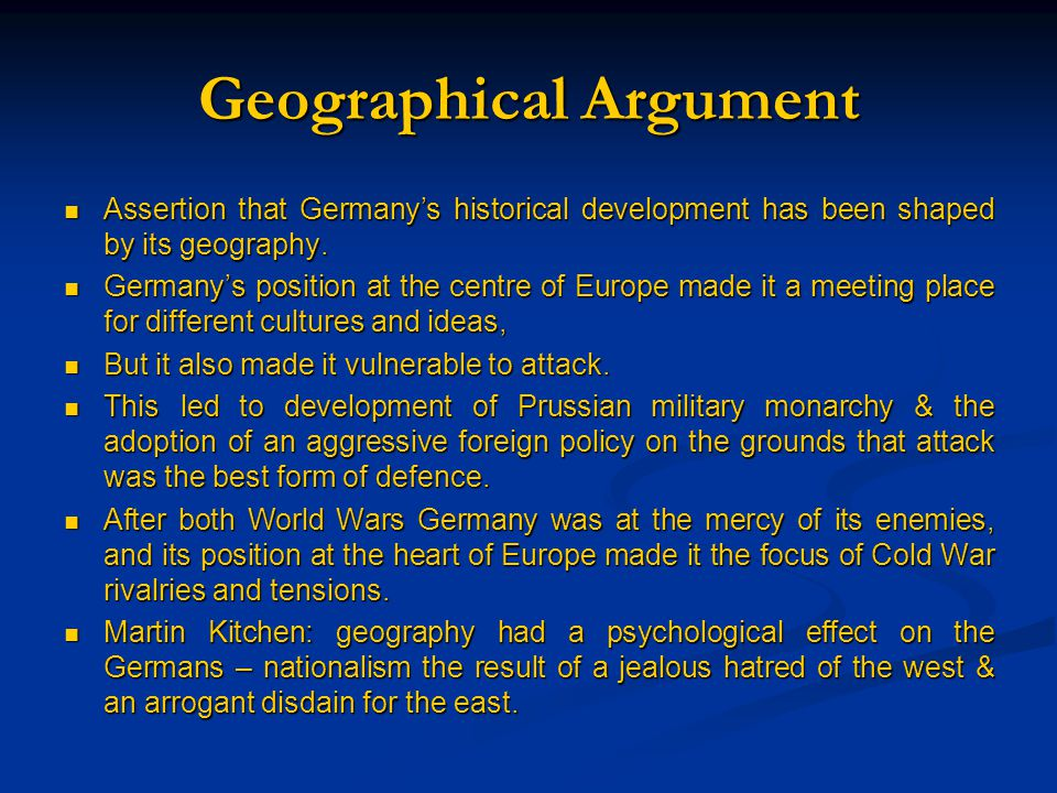 Geographical Argument Assertion that Germany's historical development has been shaped by its geography. Assertion that Germany's historical developmen