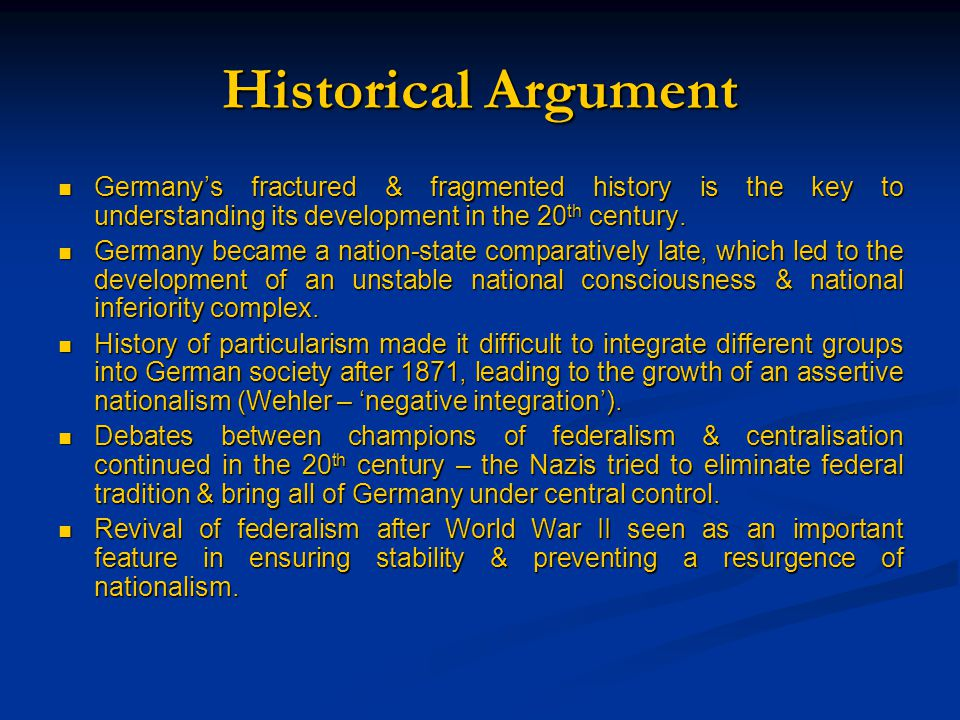Historical Argument Germany's fractured & fragmented history is the key to understanding its development in the 20 th century.