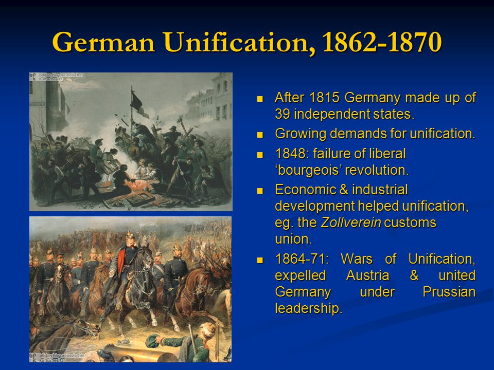 German Unification, 1862-1870 After 1815 Germany made up of 39 independent states. Growing demands for unification. 1848: failure of liberal 'bourgeoi