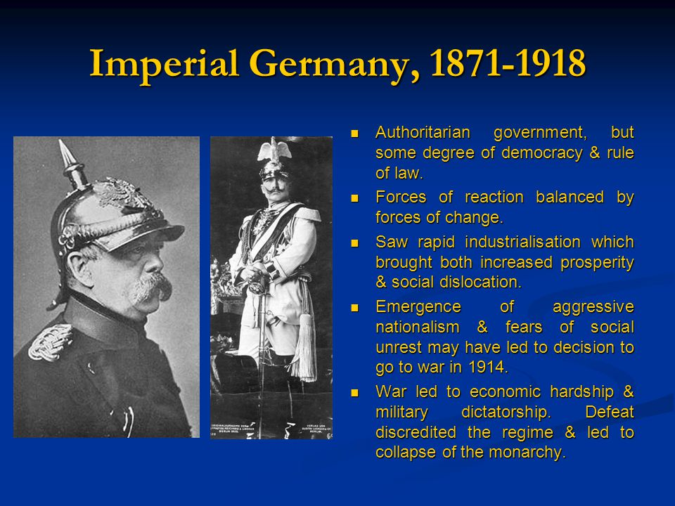 Imperial Germany, 1871-1918 Authoritarian government, but some degree of democracy & rule of law.
