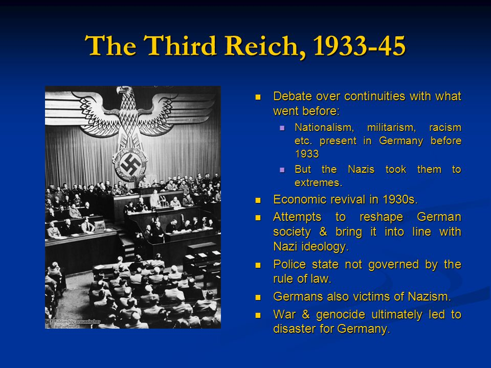 The Third Reich, 1933-45 Debate over continuities with what went before: Nationalism, militarism, racism etc.