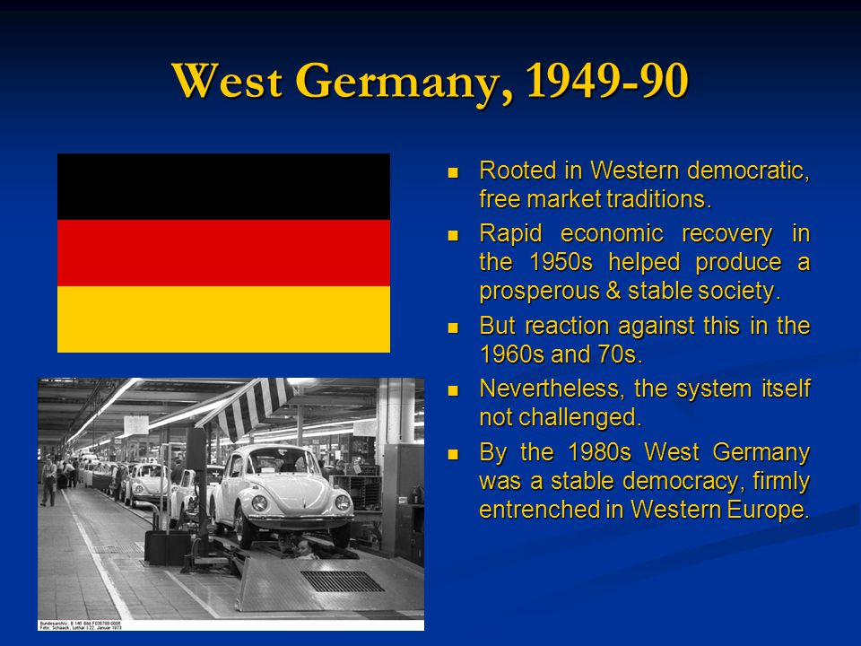 West Germany, 1949-90 Rooted in Western democratic, free market traditions.