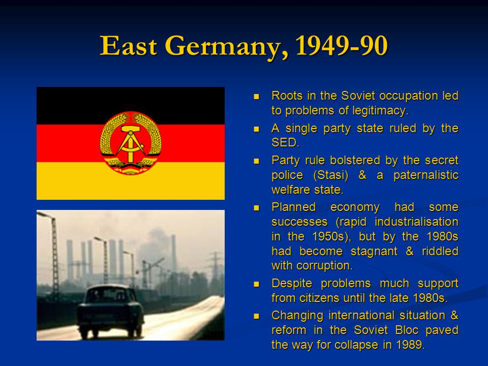 East Germany, 1949-90 Roots in the Soviet occupation led to problems of legitimacy.
