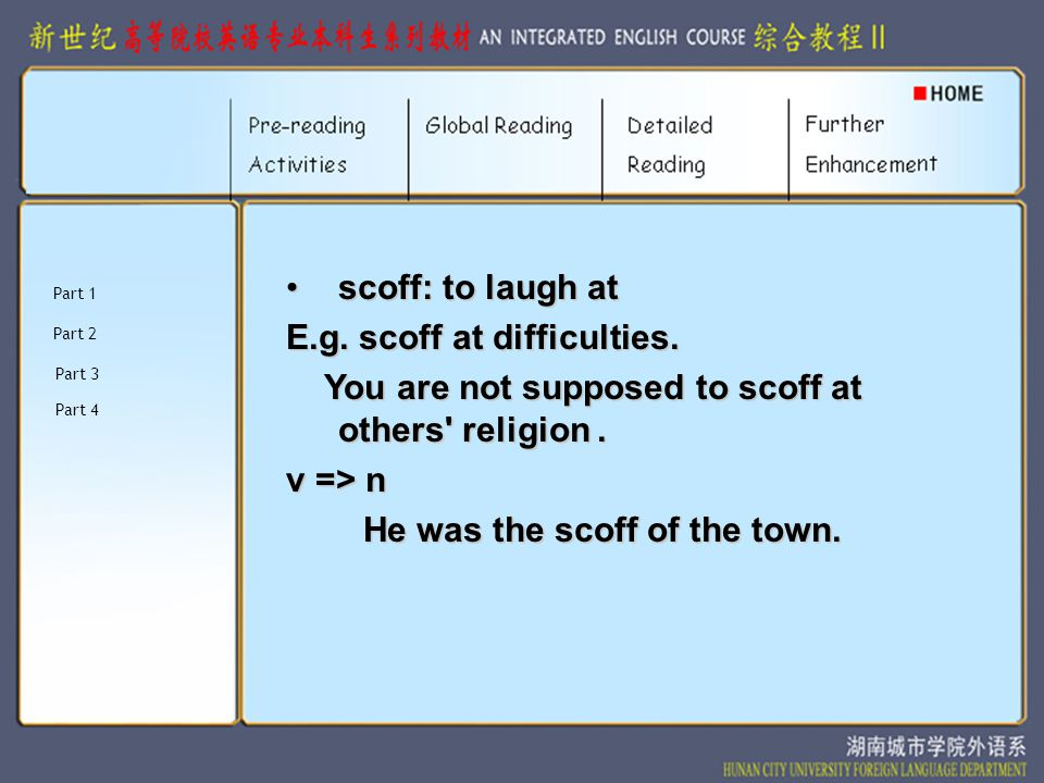 scoff: to laugh at E.g. scoff at difficulties. You are not supposed to scoff at others religion.