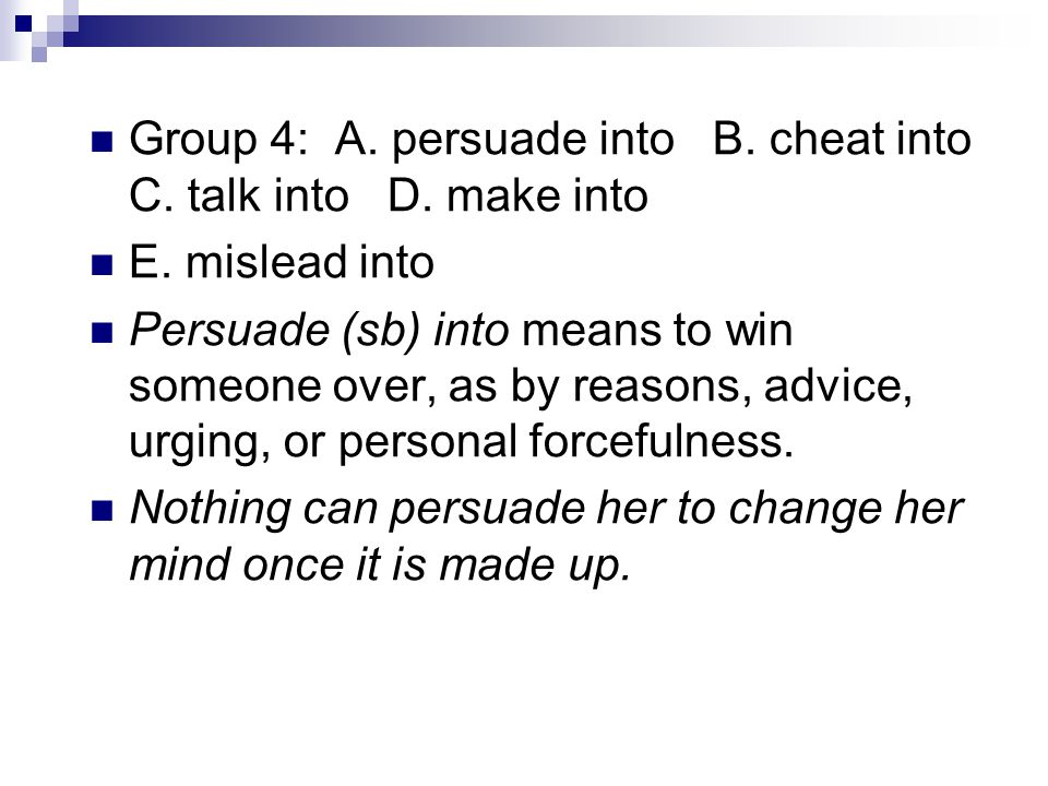 Group 4: A. persuade into B. cheat into C. talk into D.