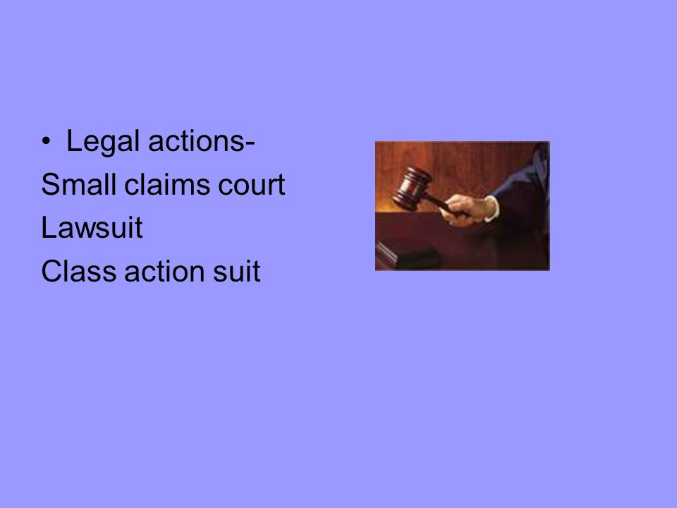 Legal actions- Small claims court Lawsuit Class action suit