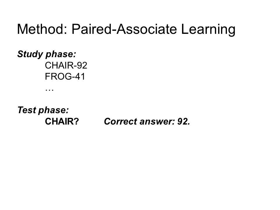 Method: Paired-Associate Learning Study phase: CHAIR-92 FROG-41 … Test phase: CHAIR.