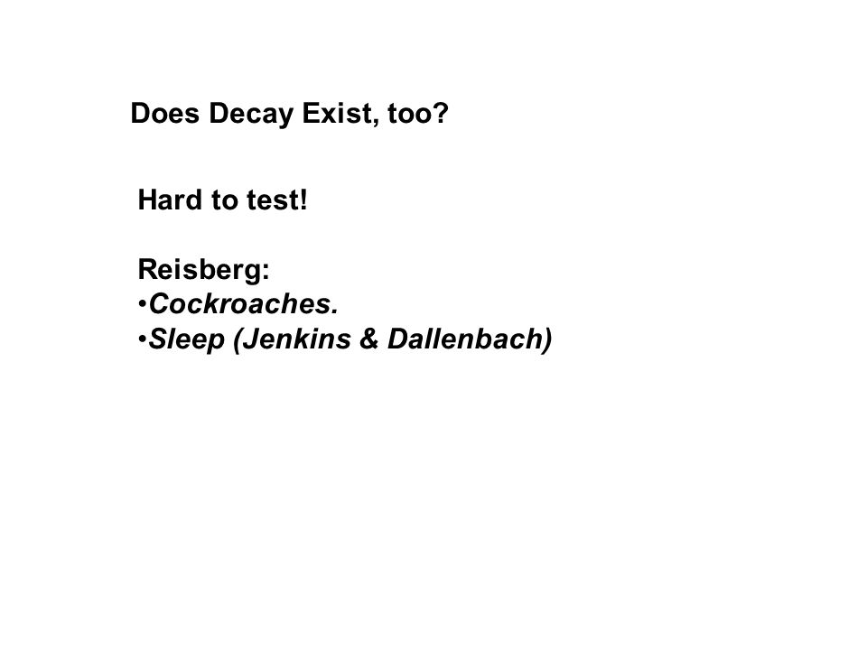 Does Decay Exist, too Hard to test! Reisberg: Cockroaches. Sleep (Jenkins & Dallenbach)