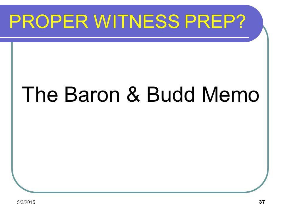PROPER WITNESS PREP? The Baron & Budd Memo 5/3/2015 37