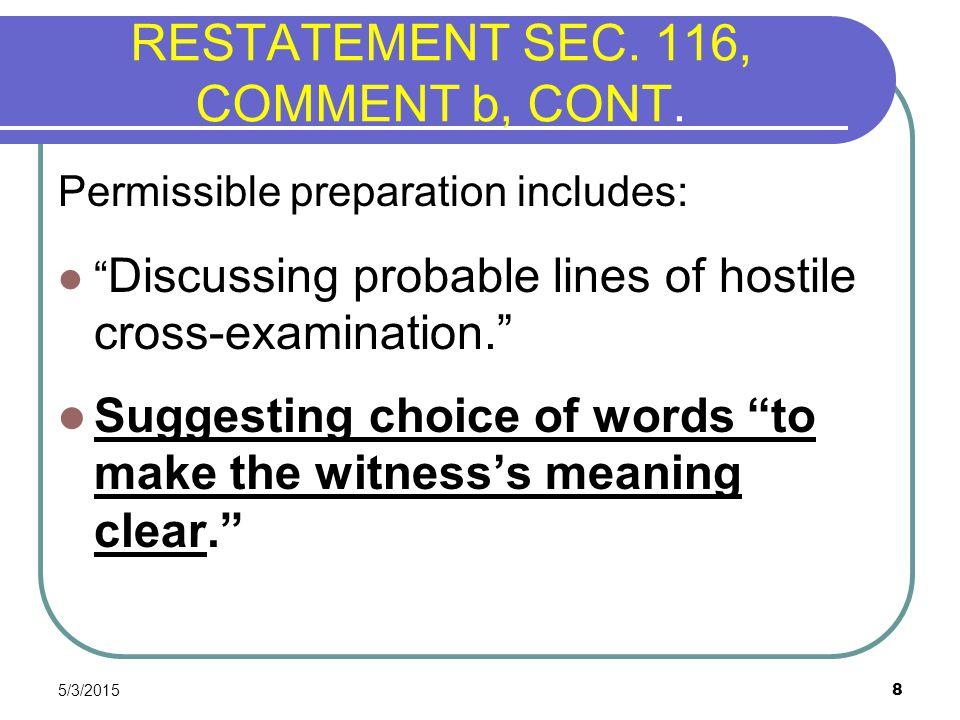"5/3/2015 8 RESTATEMENT SEC. 116, COMMENT b, CONT. Permissible preparation includes: "" Discussing probable lines of hostile cross-examination."" Suggest"