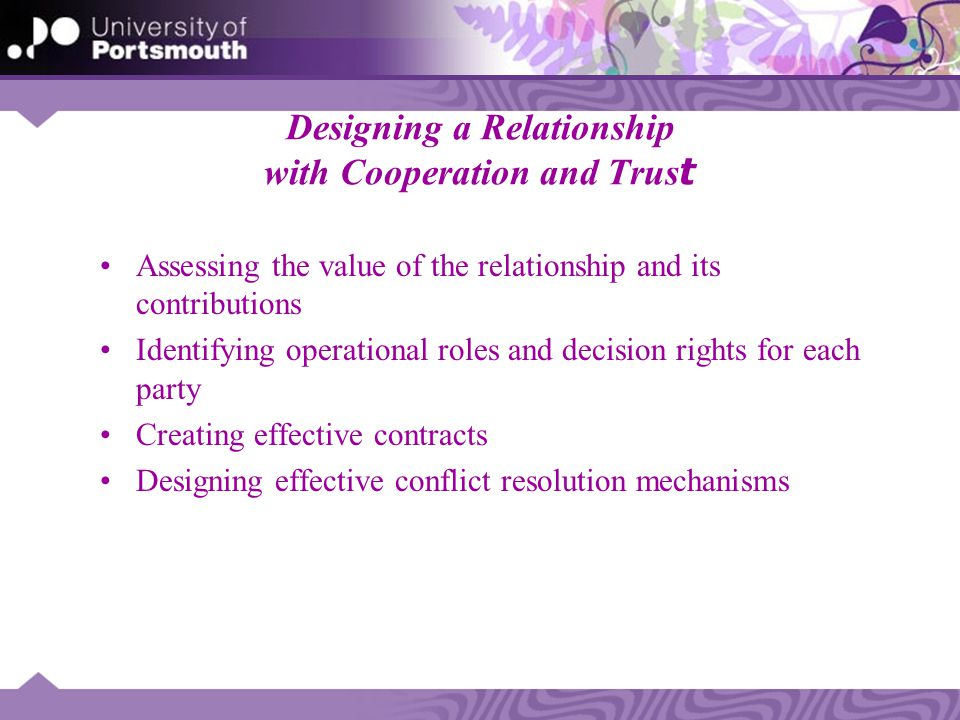 Designing a Relationship with Cooperation and Trus t Assessing the value of the relationship and its contributions Identifying operational roles and d