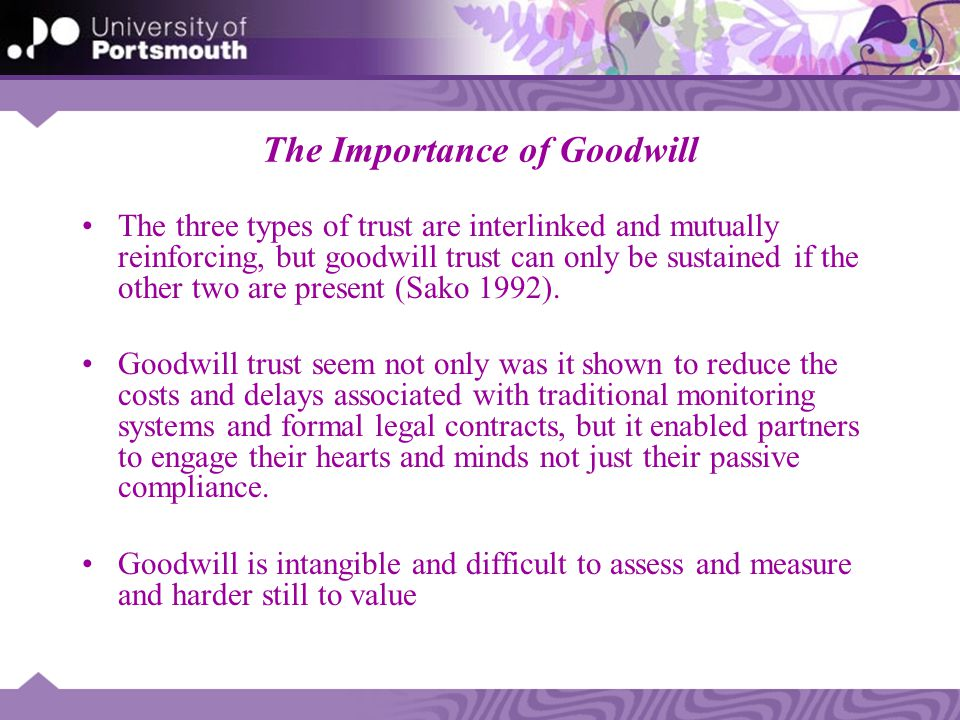The Importance of Goodwill The three types of trust are interlinked and mutually reinforcing, but goodwill trust can only be sustained if the other tw
