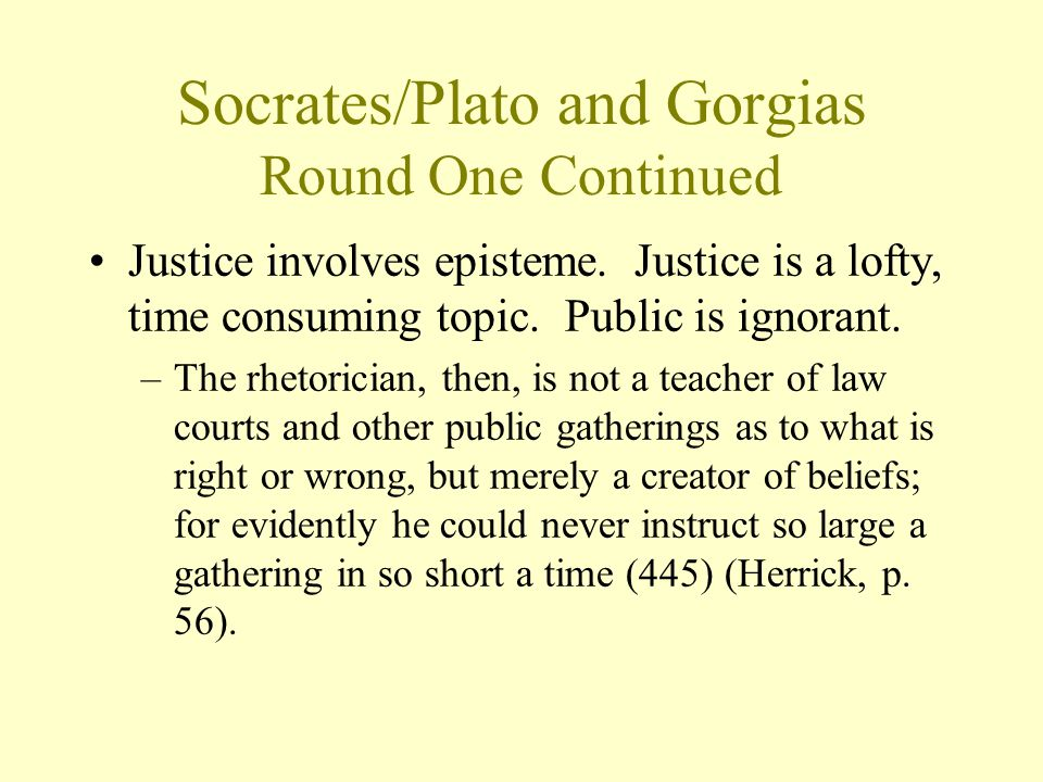 Socrates/Plato and Gorgias Round One Continued Justice involves episteme.