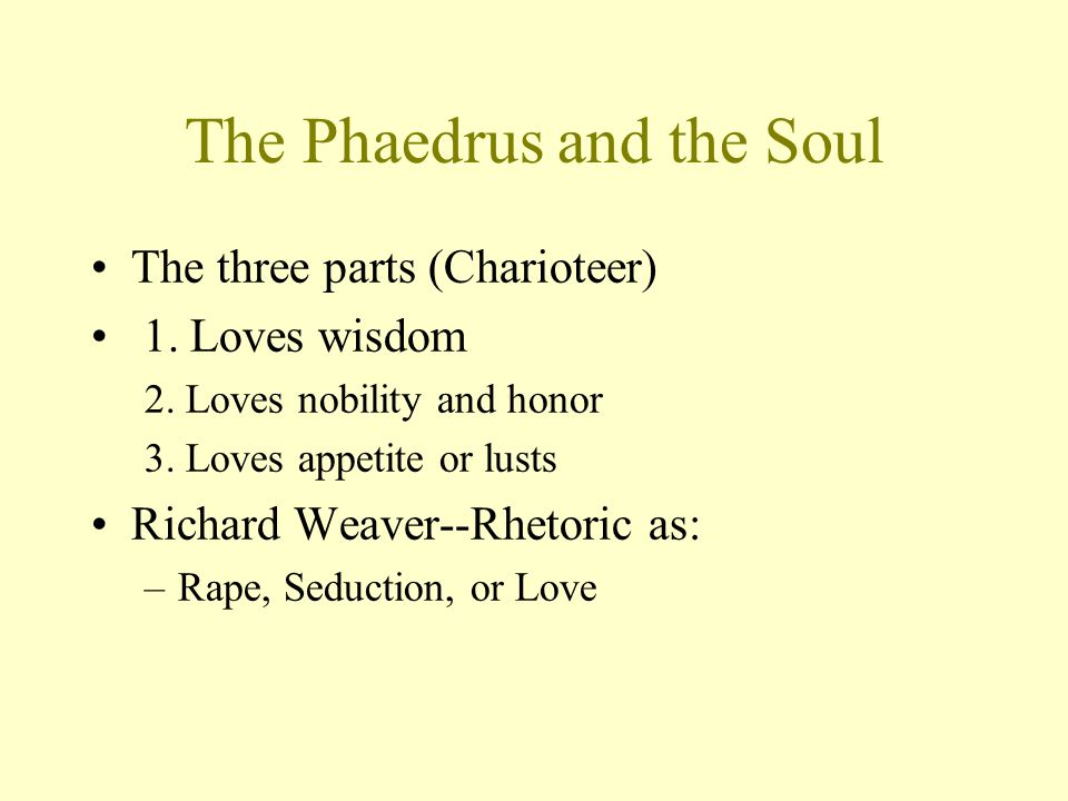 The Phaedrus and the Soul The three parts (Charioteer) 1.
