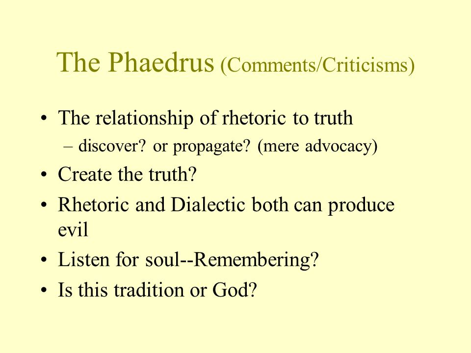 The Phaedrus (Comments/Criticisms) The relationship of rhetoric to truth –discover.