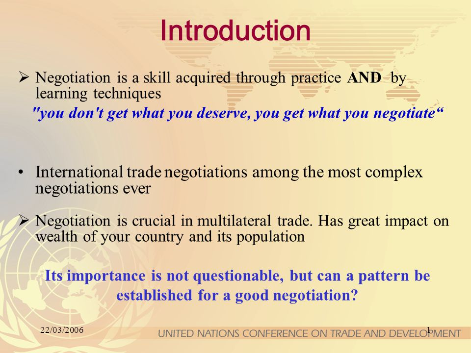 22/03/20061 Introduction  Negotiation is a skill acquired through practice AND by learning techniques