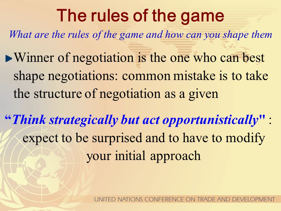 The rules of the game What are the rules of the game and how can you shape them Winner of negotiation is the one who can best shape negotiations: comm