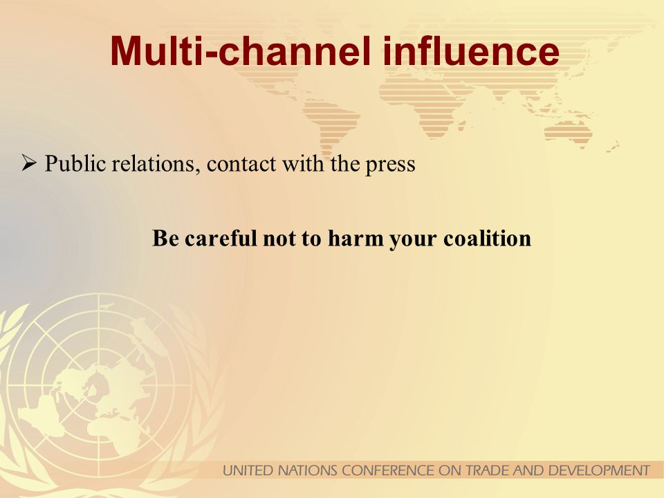 Multi-channel influence  Public relations, contact with the press Be careful not to harm your coalition