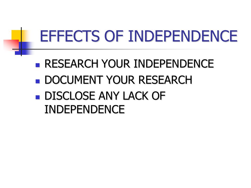 EFFECTS OF INDEPENDENCE RESEARCH YOUR INDEPENDENCE RESEARCH YOUR INDEPENDENCE DOCUMENT YOUR RESEARCH DOCUMENT YOUR RESEARCH DISCLOSE ANY LACK OF INDEPENDENCE DISCLOSE ANY LACK OF INDEPENDENCE