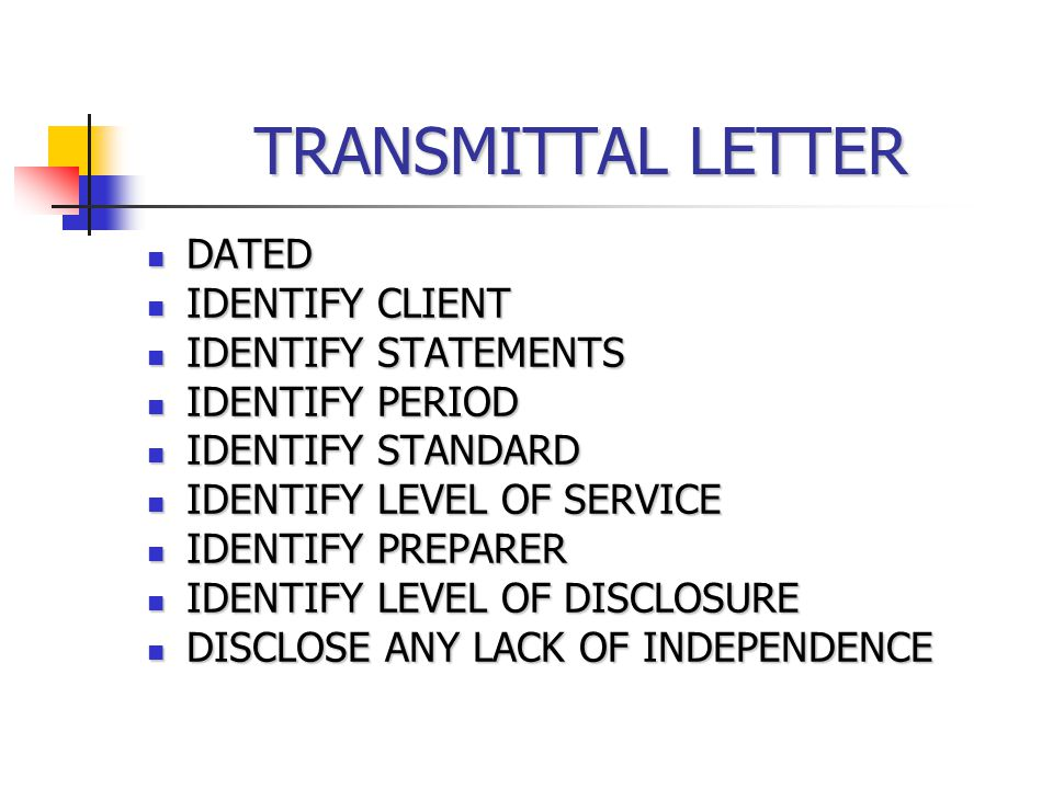 TRANSMITTAL LETTER DATED DATED IDENTIFY CLIENT IDENTIFY CLIENT IDENTIFY STATEMENTS IDENTIFY STATEMENTS IDENTIFY PERIOD IDENTIFY PERIOD IDENTIFY STANDARD IDENTIFY STANDARD IDENTIFY LEVEL OF SERVICE IDENTIFY LEVEL OF SERVICE IDENTIFY PREPARER IDENTIFY PREPARER IDENTIFY LEVEL OF DISCLOSURE IDENTIFY LEVEL OF DISCLOSURE DISCLOSE ANY LACK OF INDEPENDENCE DISCLOSE ANY LACK OF INDEPENDENCE