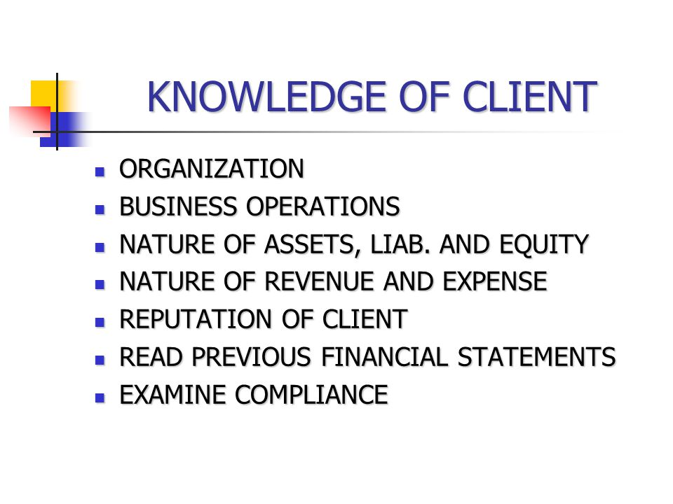 KNOWLEDGE OF CLIENT ORGANIZATION ORGANIZATION BUSINESS OPERATIONS BUSINESS OPERATIONS NATURE OF ASSETS, LIAB.