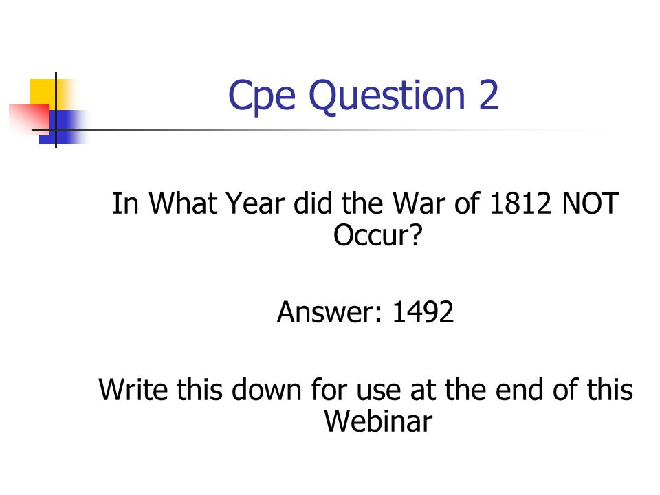 Cpe Question 2 In What Year did the War of 1812 NOT Occur.