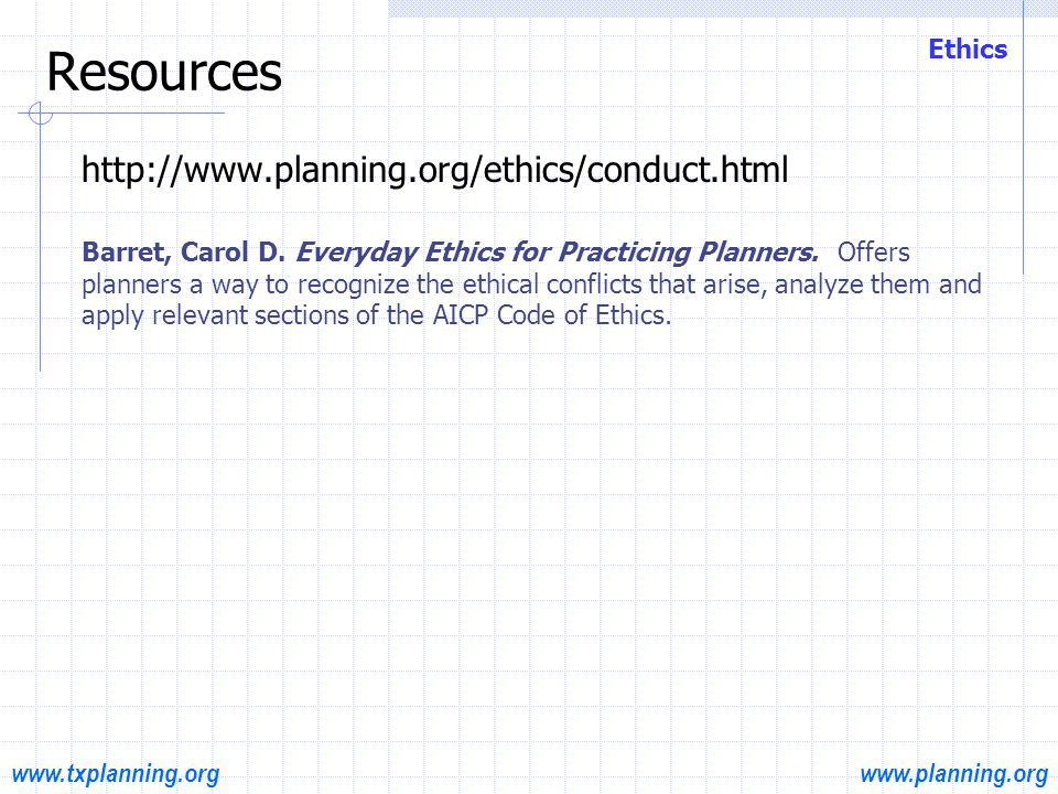 www.planning.orgwww.txplanning.org History Ethics  Appreciate the historical context of planning as a field of study and as a profession  Be familiar with important ideas and movements and with key people, places and events (e.g.