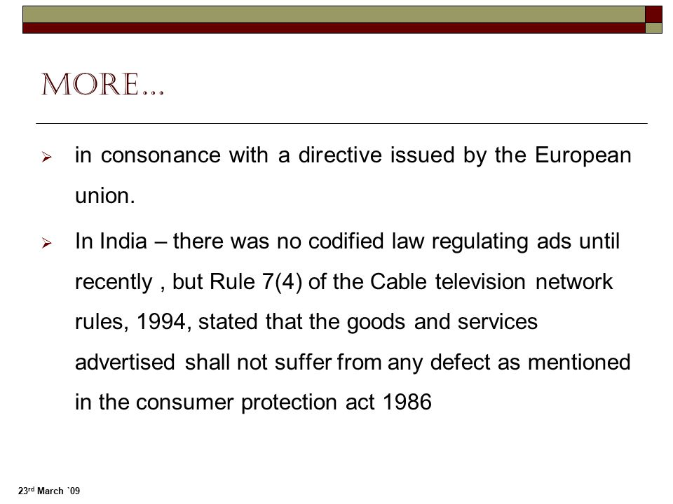 23 rd March `09 More…  in consonance with a directive issued by the European union.  In India – there was no codified law regulating ads until recen