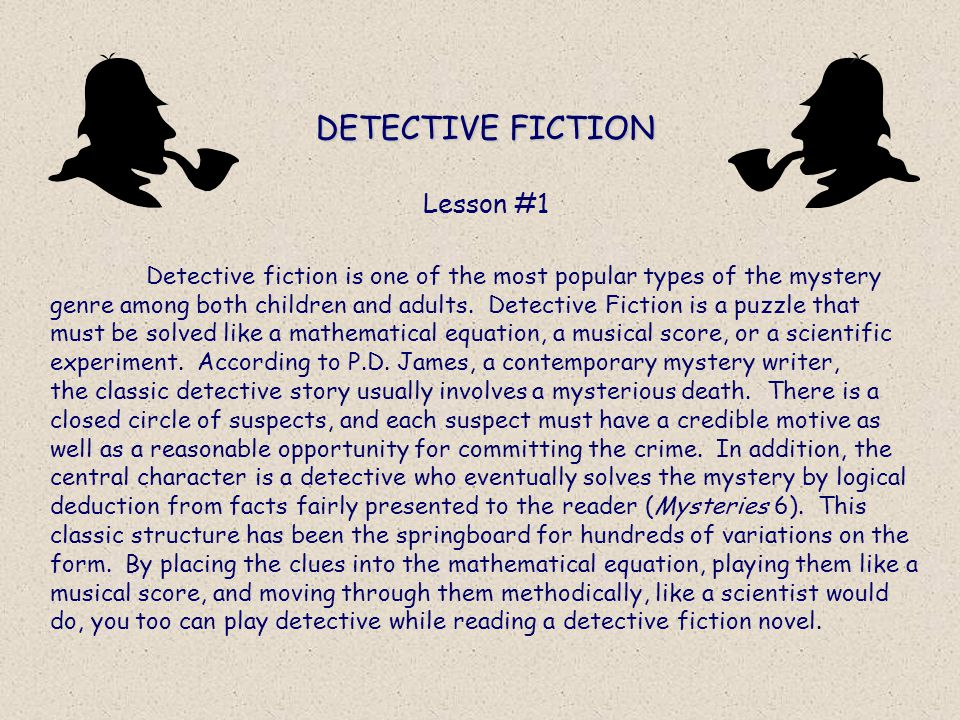 DETECTIVE FICTION Detective fiction is one of the most popular types of the mystery genre among both children and adults.