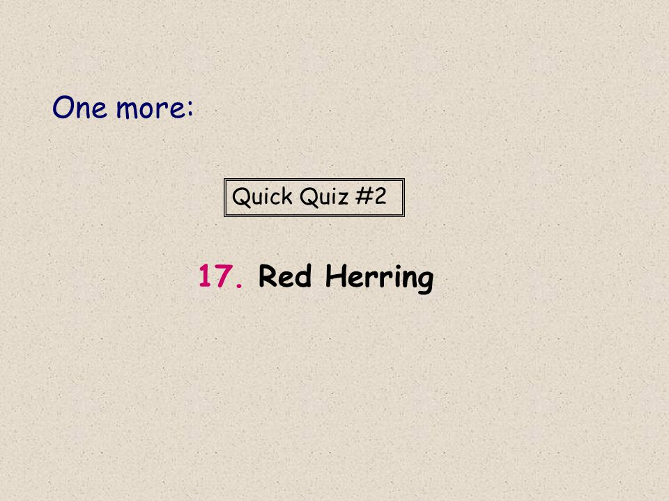 17. Red Herring One more: Quick Quiz #2