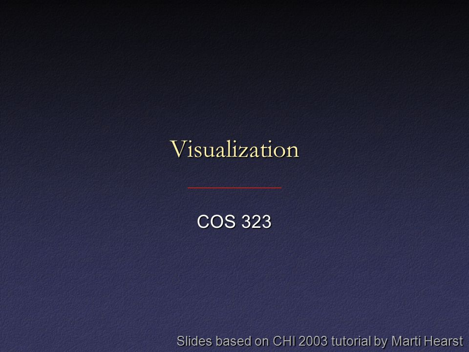 Visualization COS 323 Slides based on CHI 2003 tutorial by Marti Hearst