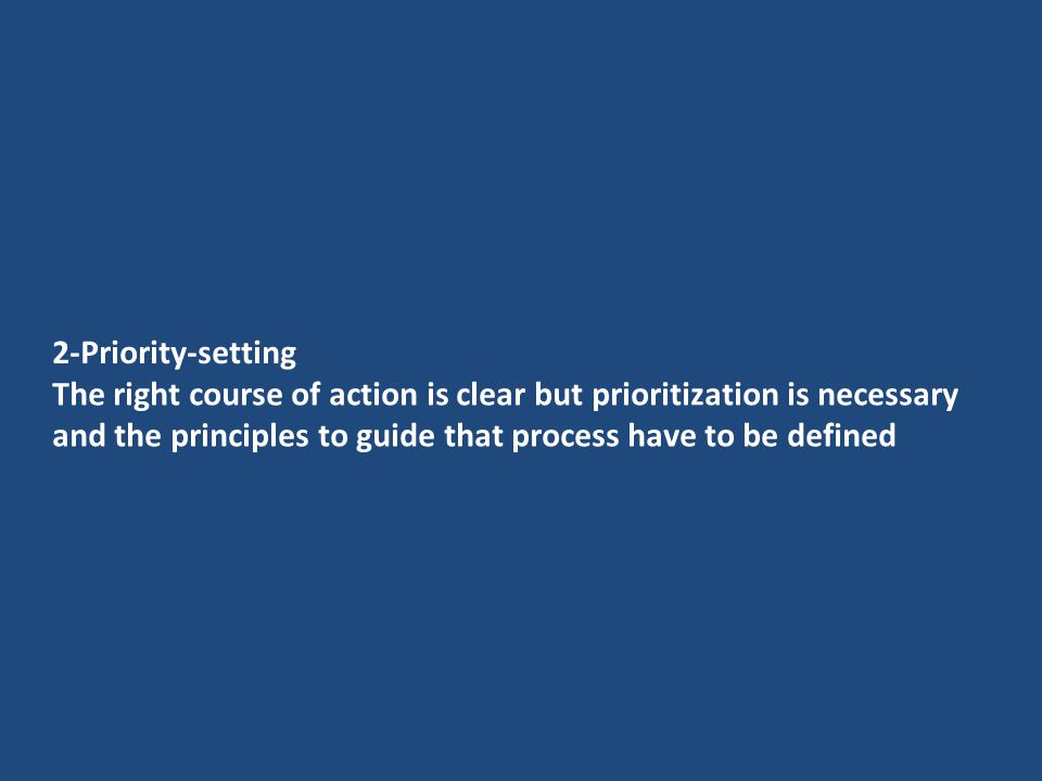 2-Priority-setting The right course of action is clear but prioritization is necessary and the principles to guide that process have to be defined