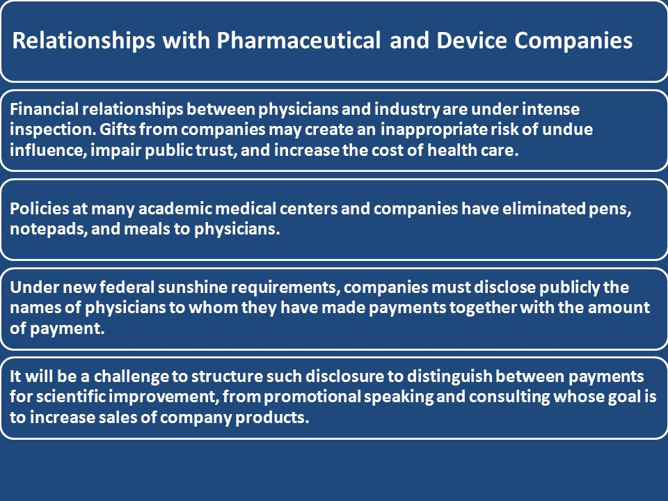 Relationships with Pharmaceutical and Device Companies Financial relationships between physicians and industry are under intense inspection. Gifts fro