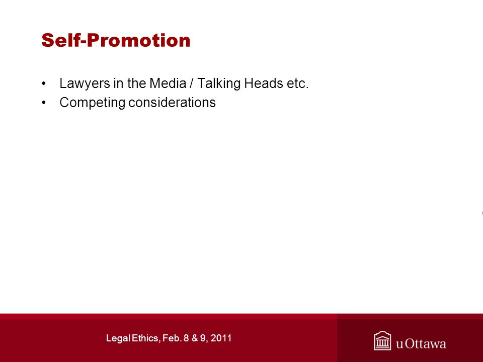 Legal Ethics, Feb. 8 & 9, 2011 Self-Promotion Lawyers in the Media / Talking Heads etc.