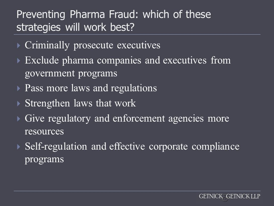 Preventing Pharma Fraud: which of these strategies will work best?  Criminally prosecute executives  Exclude pharma companies and executives from go