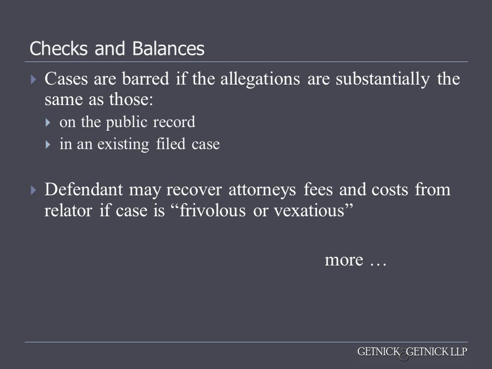 Checks and Balances  Cases are barred if the allegations are substantially the same as those:  on the public record  in an existing filed case  De