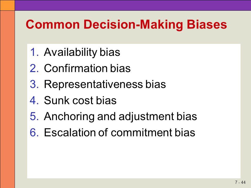 7 - 44 Common Decision-Making Biases 1.Availability bias 2.Confirmation bias 3.Representativeness bias 4.Sunk cost bias 5.Anchoring and adjustment bia