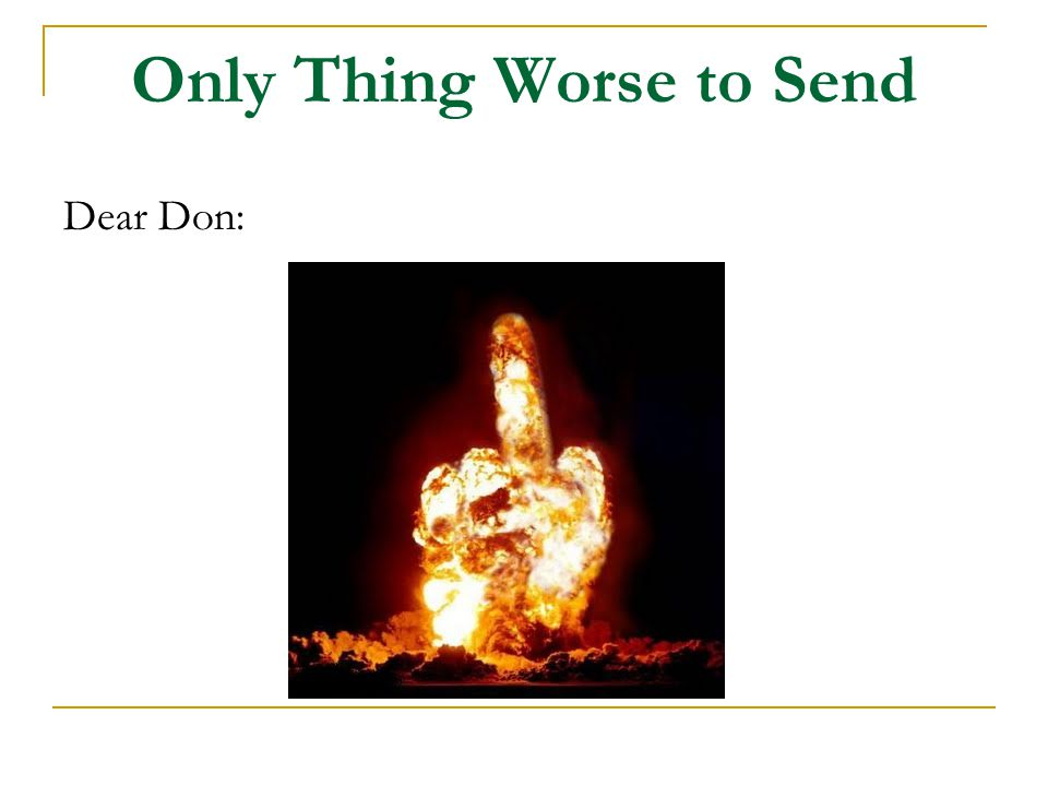Only Thing Worse to Send Dear Don: