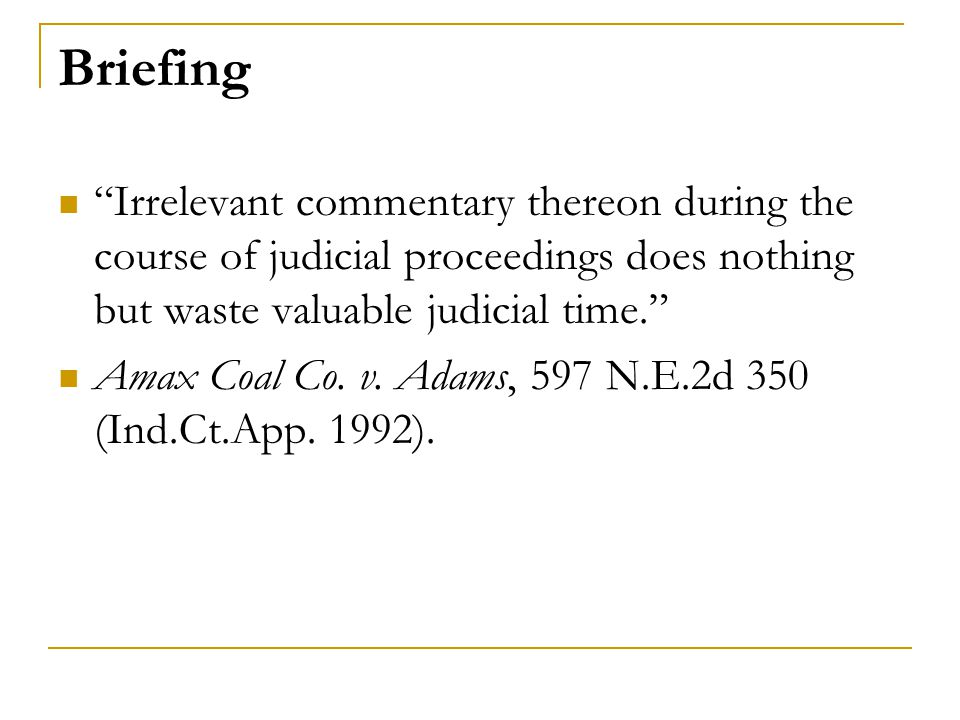 "Briefing ""Irrelevant commentary thereon during the course of judicial proceedings does nothing but waste valuable judicial time."" Amax Coal Co. v. Ada"