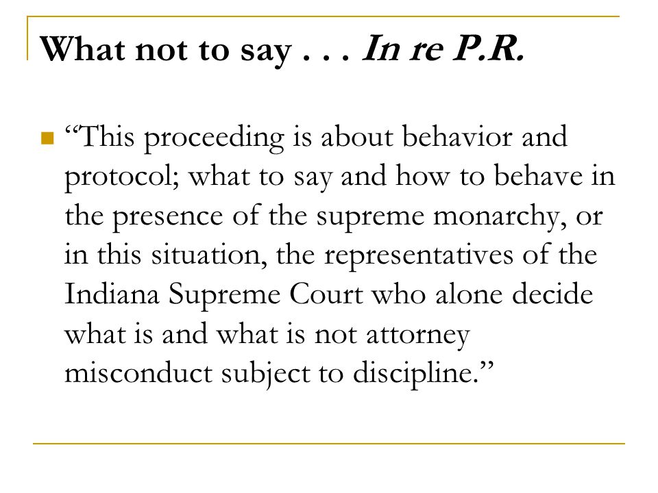"What not to say... In re P.R. ""This proceeding is about behavior and protocol; what to say and how to behave in the presence of the supreme monarchy,"