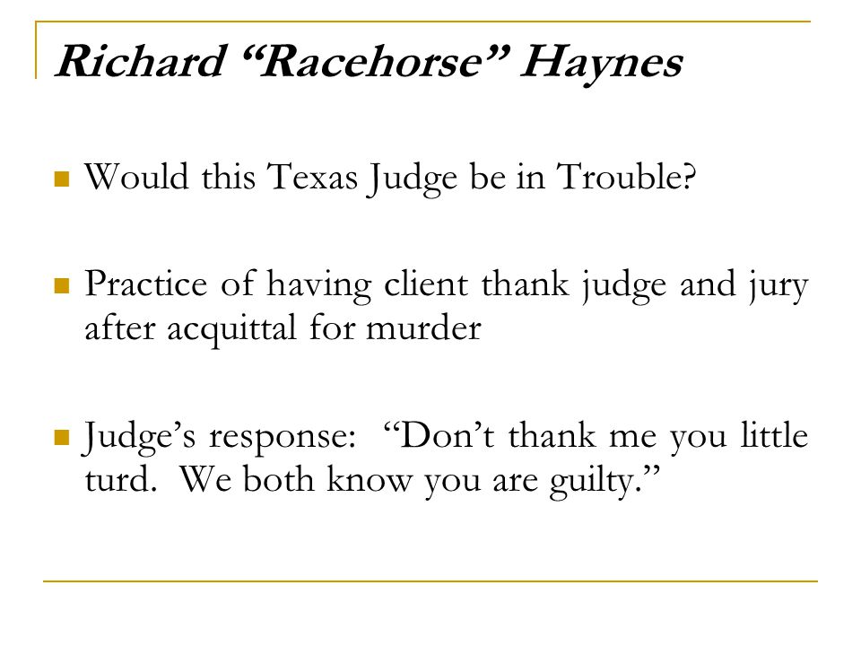 "Richard ""Racehorse"" Haynes Would this Texas Judge be in Trouble? Practice of having client thank judge and jury after acquittal for murder Judge's res"